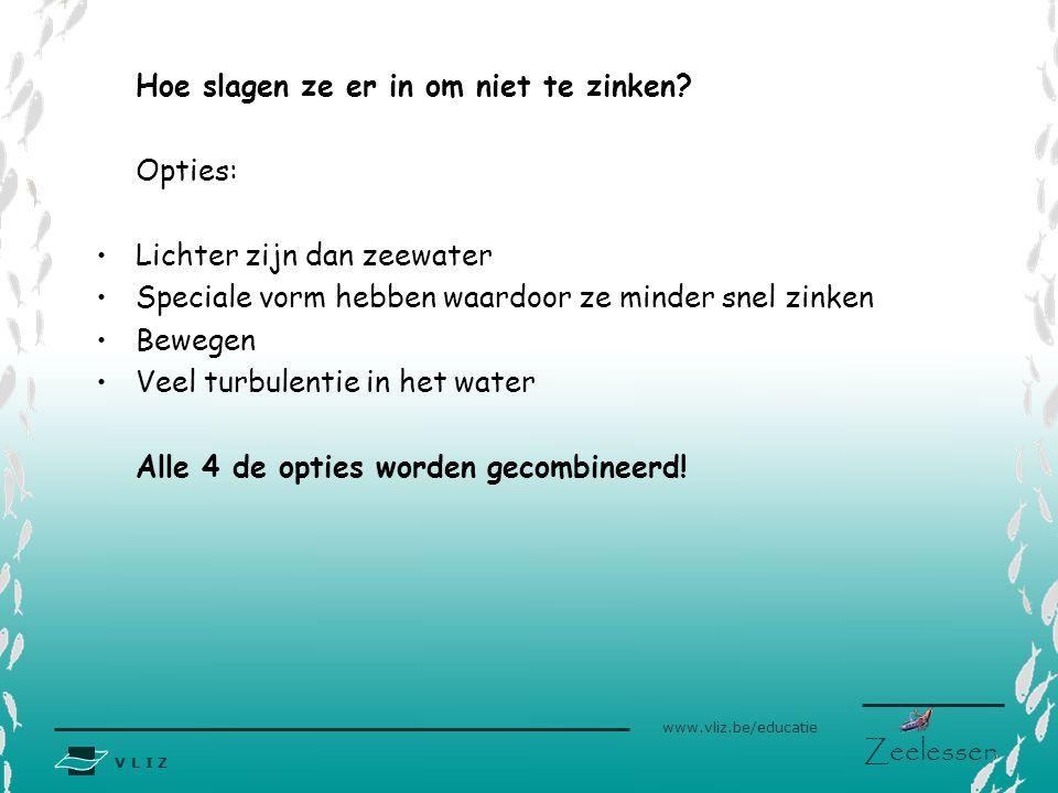V L I Z www.vliz.be/educatie Zeelessen Hoe slagen ze er in om niet te zinken? Opties: •Lichter zijn dan zeewater •Speciale vorm hebben waardoor ze min