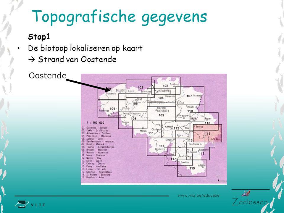 V L I Z www.vliz.be/educatie Zeelessen Stap1 •De biotoop lokaliseren op kaart  Strand van Oostende Topografische gegevens Oostende