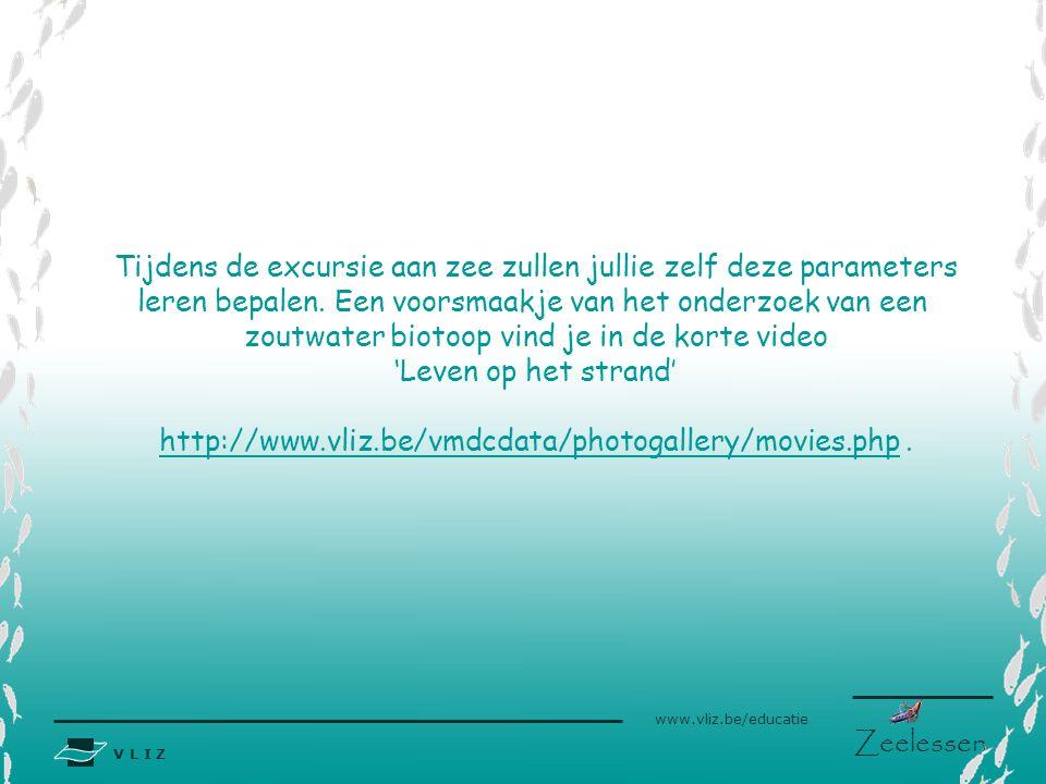 V L I Z www.vliz.be/educatie Zeelessen Tijdens de excursie aan zee zullen jullie zelf deze parameters leren bepalen. Een voorsmaakje van het onderzoek