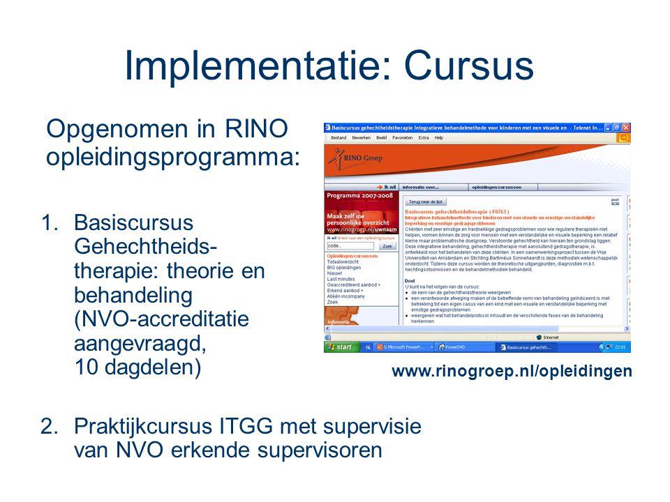 Implementatie: Cursus Opgenomen in RINO opleidingsprogramma: 1.Basiscursus Gehechtheids- therapie: theorie en behandeling (NVO-accreditatie aangevraagd, 10 dagdelen) 2.Praktijkcursus ITGG met supervisie van NVO erkende supervisoren www.rinogroep.nl/opleidingen