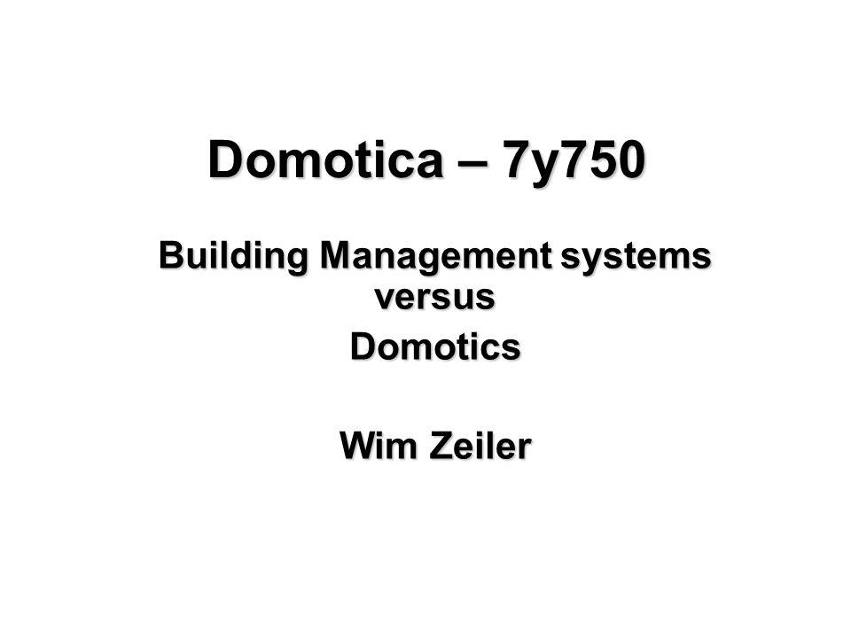 Domotica – 7y750 Building Management systems versus Domotics Wim Zeiler
