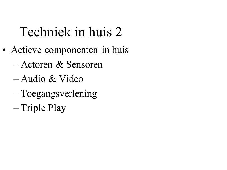 Techniek in huis 2 •Actieve componenten in huis –Actoren & Sensoren –Audio & Video –Toegangsverlening –Triple Play