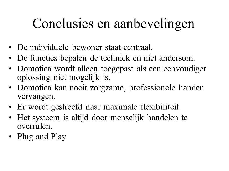 Conclusies en aanbevelingen •De individuele bewoner staat centraal. •De functies bepalen de techniek en niet andersom. •Domotica wordt alleen toegepas