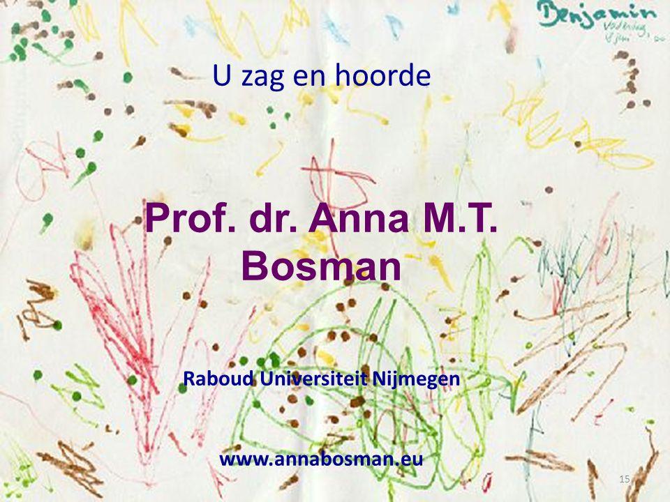 15 U zag en hoorde Prof. dr. Anna M.T. Bosman Raboud Universiteit Nijmegen www.annabosman.eu