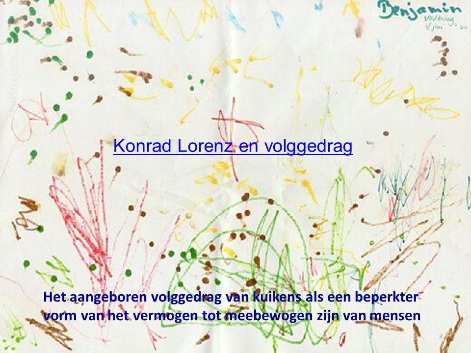 Het aangeboren volggedrag van kuikens als een beperkter vorm van het vermogen tot meebewogen zijn van mensen 4 Konrad Lorenz en volggedrag