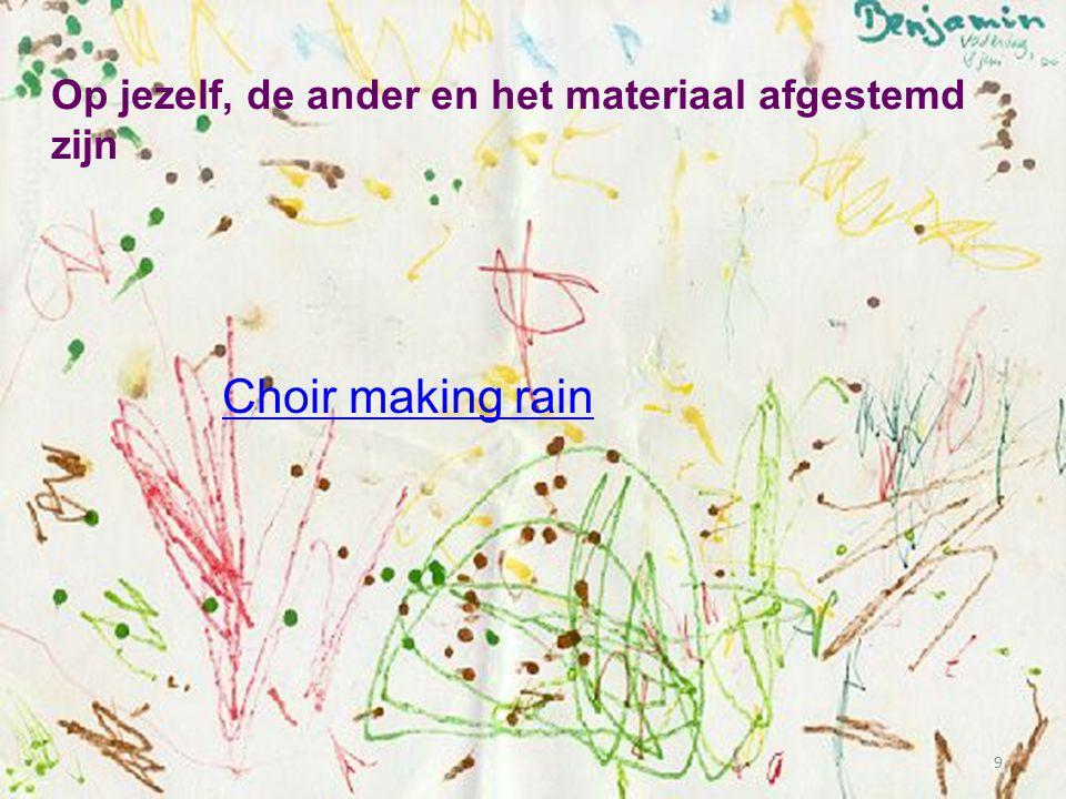 Op jezelf, de ander en het materiaal afgestemd zijn 9 Choir making rain