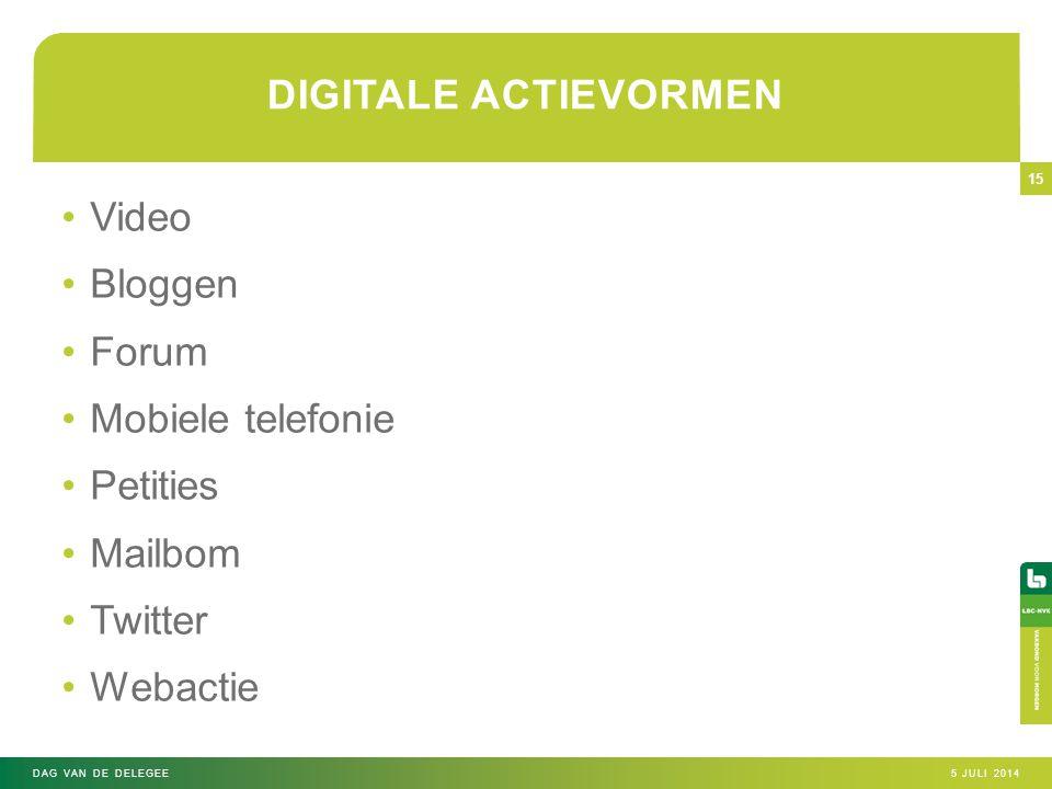 •Video •Bloggen •Forum •Mobiele telefonie •Petities •Mailbom •Twitter •Webactie 5 JULI 2014DAG VAN DE DELEGEE 15