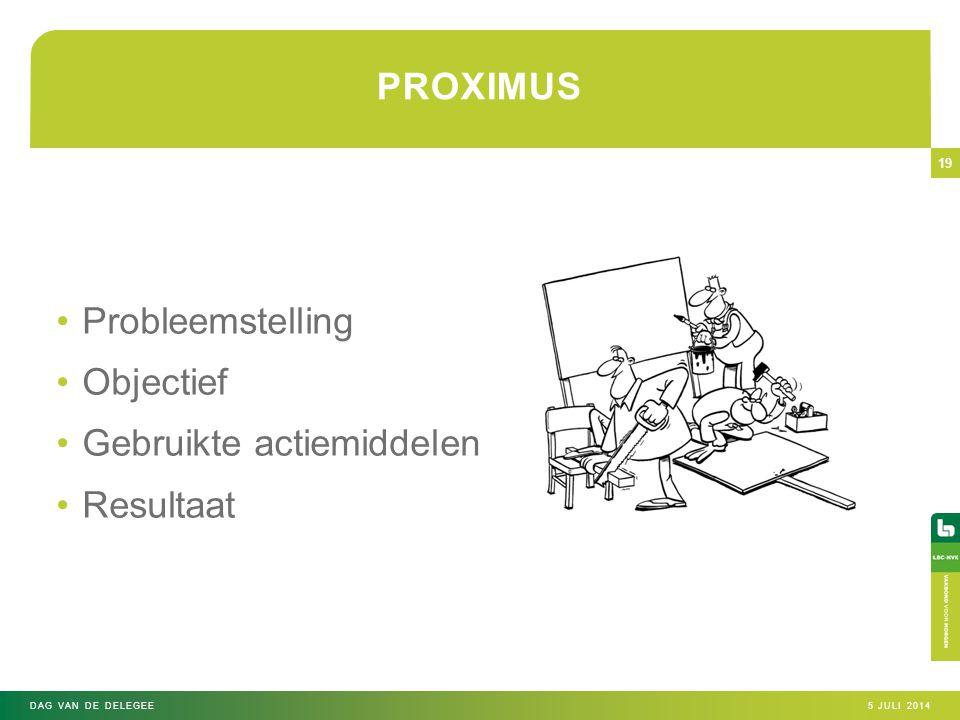 •Probleemstelling •Objectief •Gebruikte actiemiddelen •Resultaat 5 JULI 2014DAG VAN DE DELEGEE 19