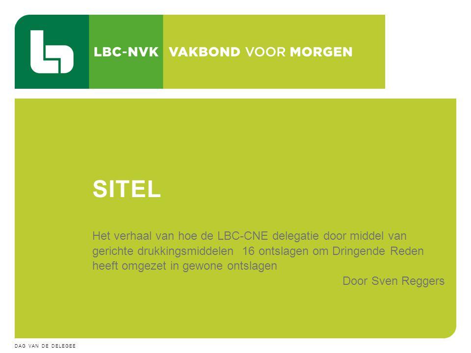 5 JULI 2014DAG VAN DE DELEGEE 20 Het verhaal van hoe de LBC-CNE delegatie door middel van gerichte drukkingsmiddelen 16 ontslagen om Dringende Reden heeft omgezet in gewone ontslagen Door Sven Reggers SITEL