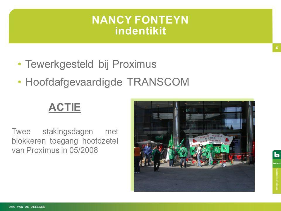 NANCY FONTEYN indentikit DAG VAN DE DELEGEE 4 •Tewerkgesteld bij Proximus •Hoofdafgevaardigde TRANSCOM ACTIE Twee stakingsdagen met blokkeren toegang hoofdzetel van Proximus in 05/2008
