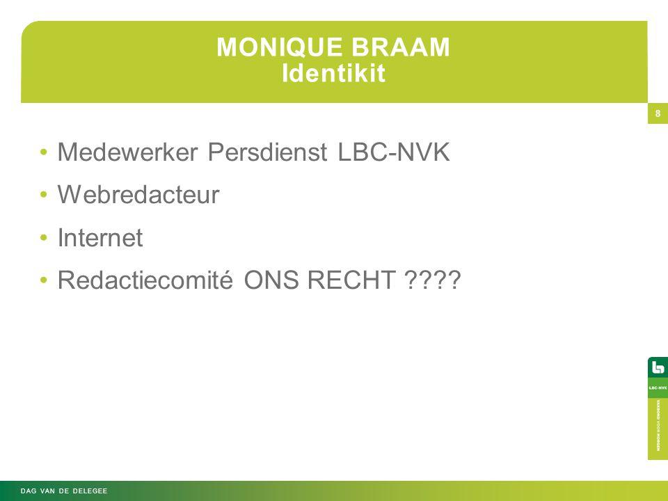 MONIQUE BRAAM Identikit •Medewerker Persdienst LBC-NVK •Webredacteur •Internet •Redactiecomité ONS RECHT ???.