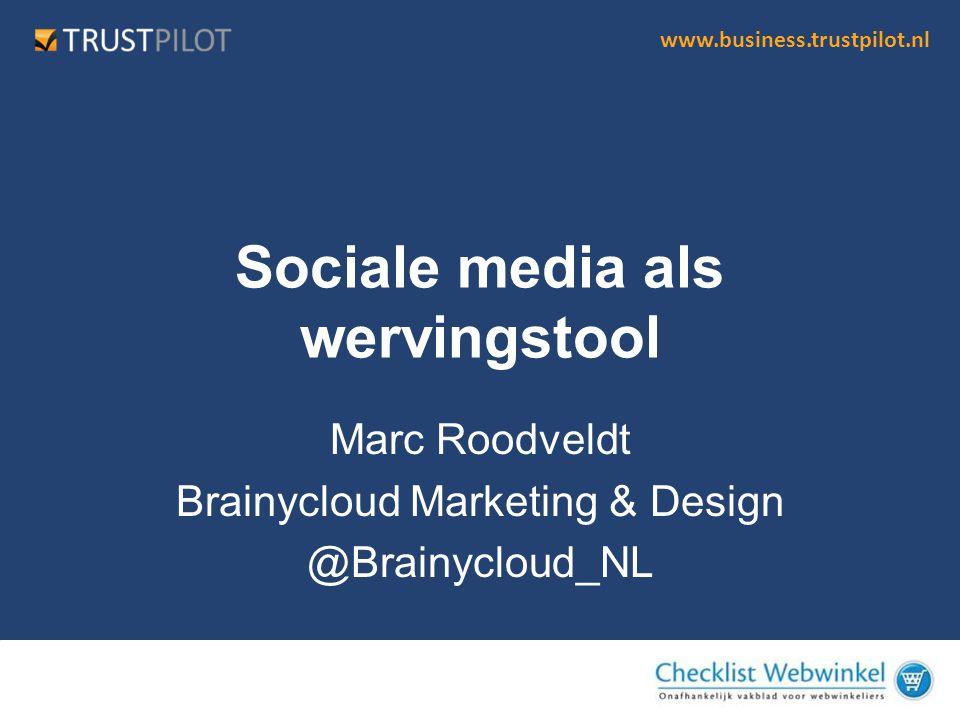 www.business.trustpilot.nl Sociale media als wervingstool Marc Roodveldt Brainycloud Marketing & Design @Brainycloud_NL