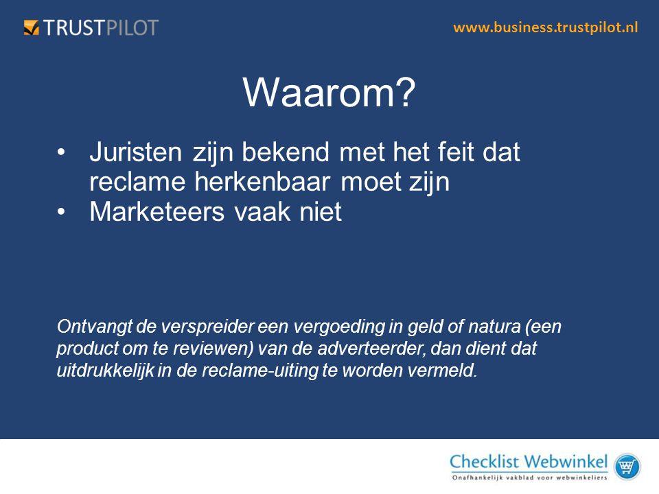 www.business.trustpilot.nl •Juristen zijn bekend met het feit dat reclame herkenbaar moet zijn •Marketeers vaak niet Waarom? Ontvangt de verspreider e