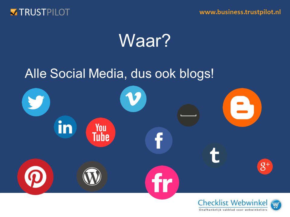 www.business.trustpilot.nl Alle Social Media, dus ook blogs! Waar?