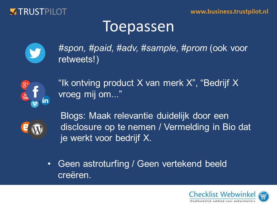 www.business.trustpilot.nl Toepassen •. •Geen vertekend beeld creeren, niet partijdig moderaten •Geen bulk nep socal accounts gebruiken (astroturfing)