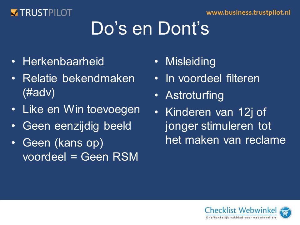 www.business.trustpilot.nl Do's en Dont's •Herkenbaarheid •Relatie bekendmaken (#adv) •Like en Win toevoegen •Geen eenzijdig beeld •Geen (kans op) voo