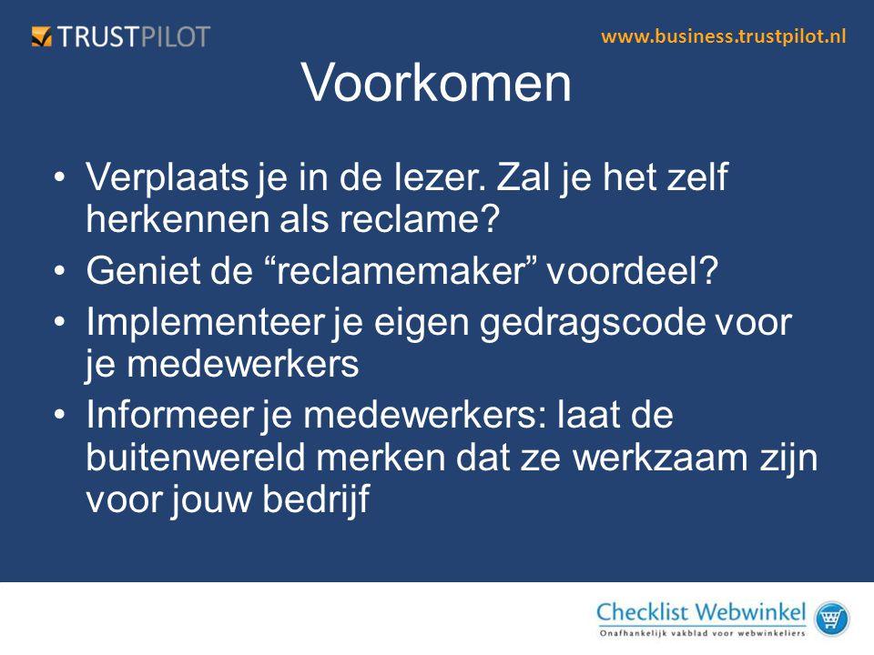 """www.business.trustpilot.nl Voorkomen •Verplaats je in de lezer. Zal je het zelf herkennen als reclame? •Geniet de """"reclamemaker"""" voordeel? •Implemente"""
