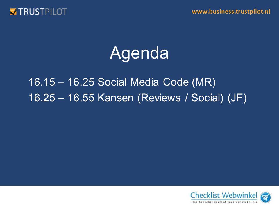 www.business.trustpilot.nl Agenda 16.15 – 16.25 Social Media Code (MR) 16.25 – 16.55 Kansen (Reviews / Social) (JF)