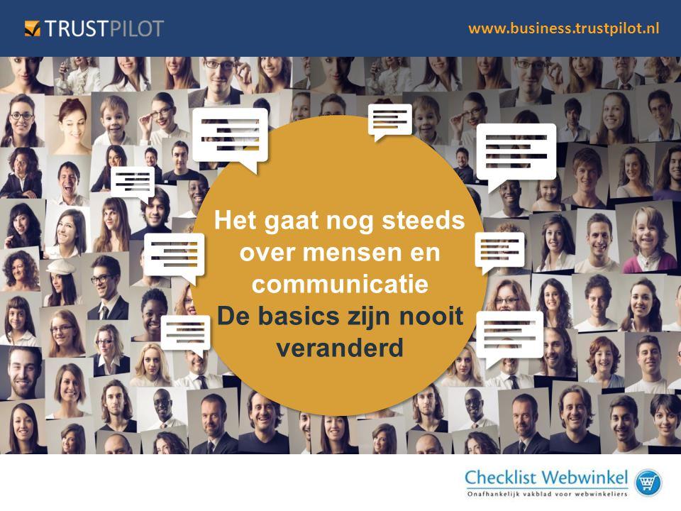 www.business.trustpilot.nl Het gaat nog steeds over mensen en communicatie De basics zijn nooit veranderd