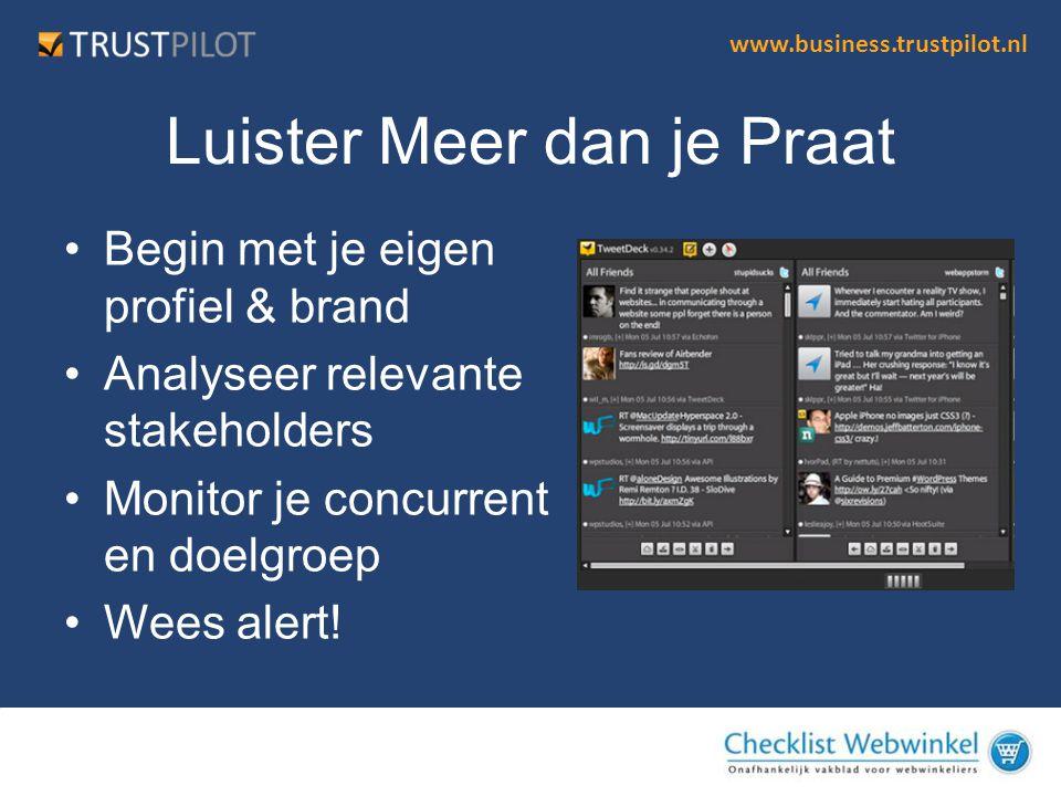 www.business.trustpilot.nl Luister Meer dan je Praat •Begin met je eigen profiel & brand •Analyseer relevante stakeholders •Monitor je concurrent en d