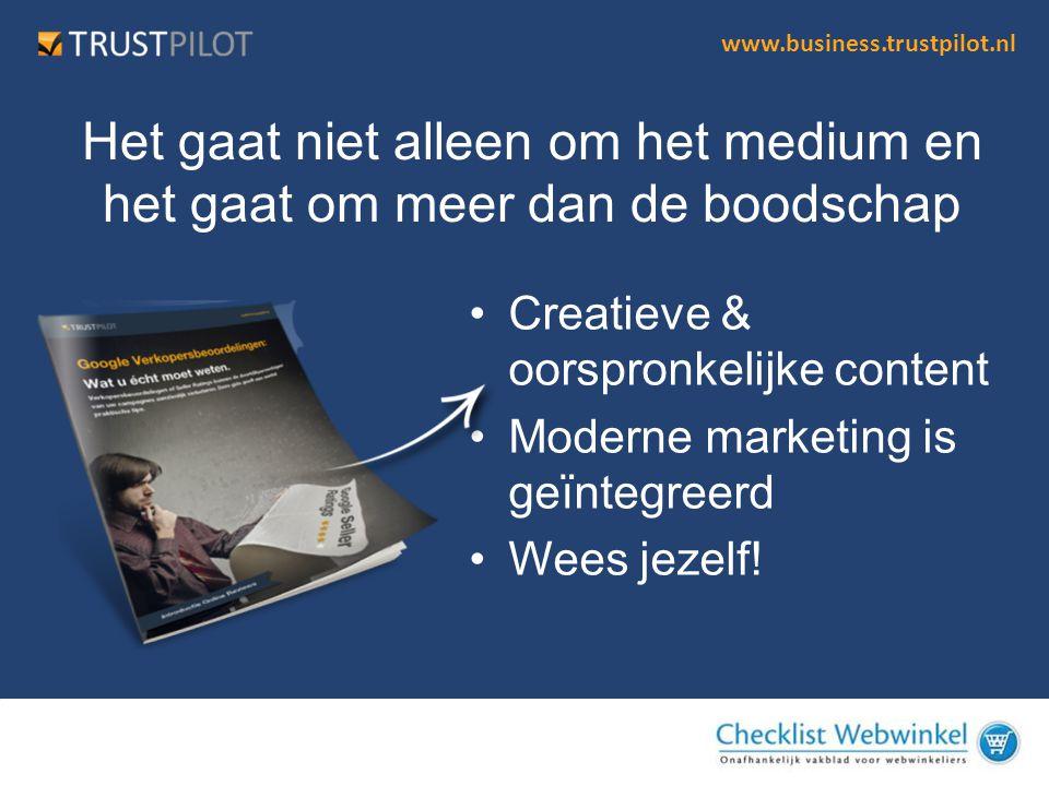 www.business.trustpilot.nl Het gaat niet alleen om het medium en het gaat om meer dan de boodschap •Creatieve & oorspronkelijke content •Moderne marke