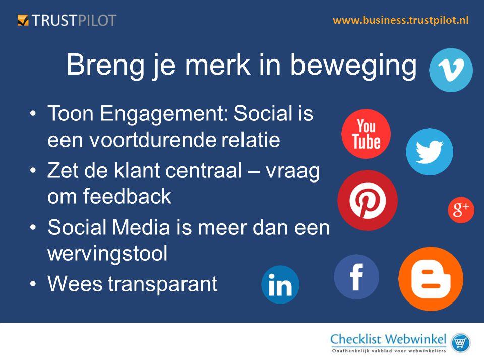 www.business.trustpilot.nl Breng je merk in beweging •Toon Engagement: Social is een voortdurende relatie •Zet de klant centraal – vraag om feedback •