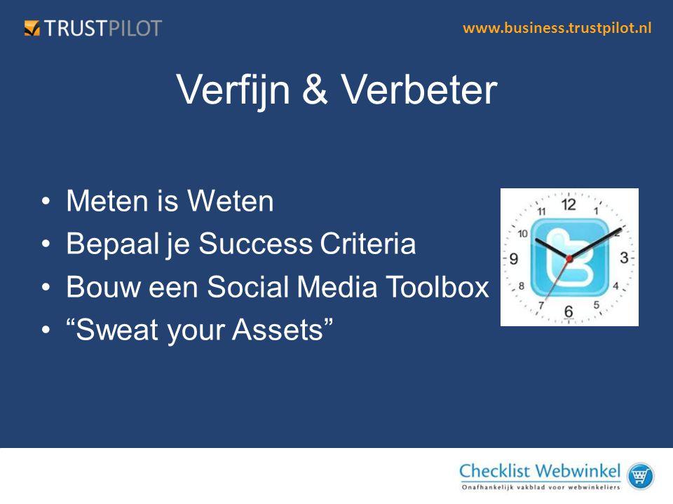 """www.business.trustpilot.nl Verfijn & Verbeter •Meten is Weten •Bepaal je Success Criteria •Bouw een Social Media Toolbox •""""Sweat your Assets"""""""