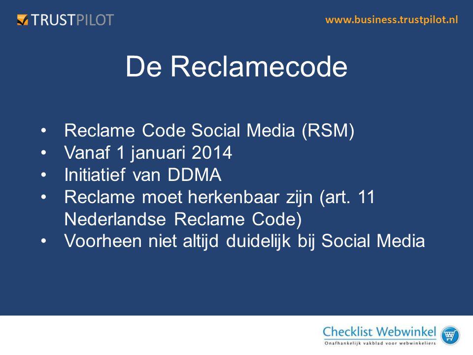 www.business.trustpilot.nl •Reclame Code Social Media (RSM) •Vanaf 1 januari 2014 •Initiatief van DDMA •Reclame moet herkenbaar zijn (art. 11 Nederlan
