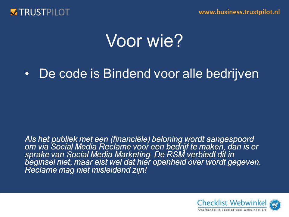 www.business.trustpilot.nl •De code is Bindend voor alle bedrijven Voor wie? Als het publiek met een (financiële) beloning wordt aangespoord om via So