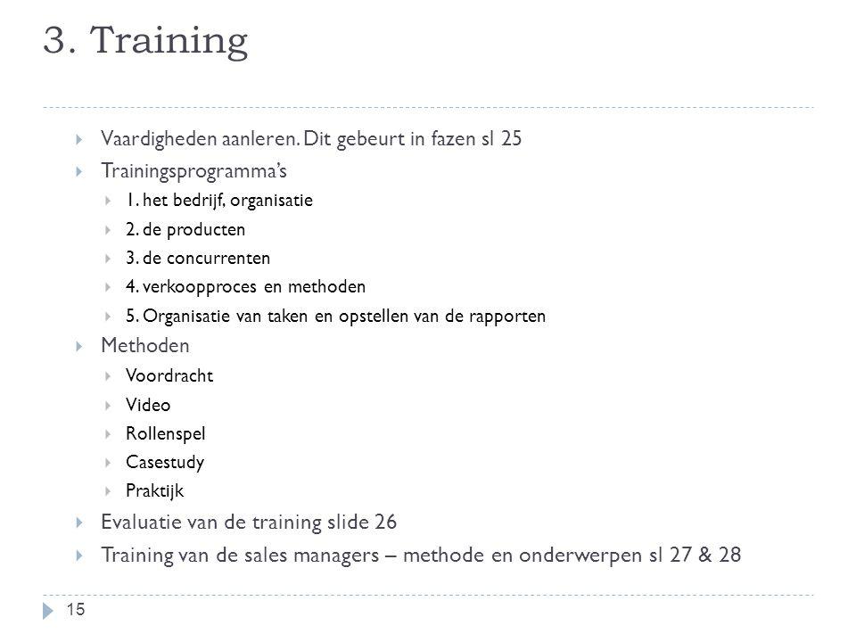 3. Training  Vaardigheden aanleren. Dit gebeurt in fazen sl 25  Trainingsprogramma's  1. het bedrijf, organisatie  2. de producten  3. de concurr
