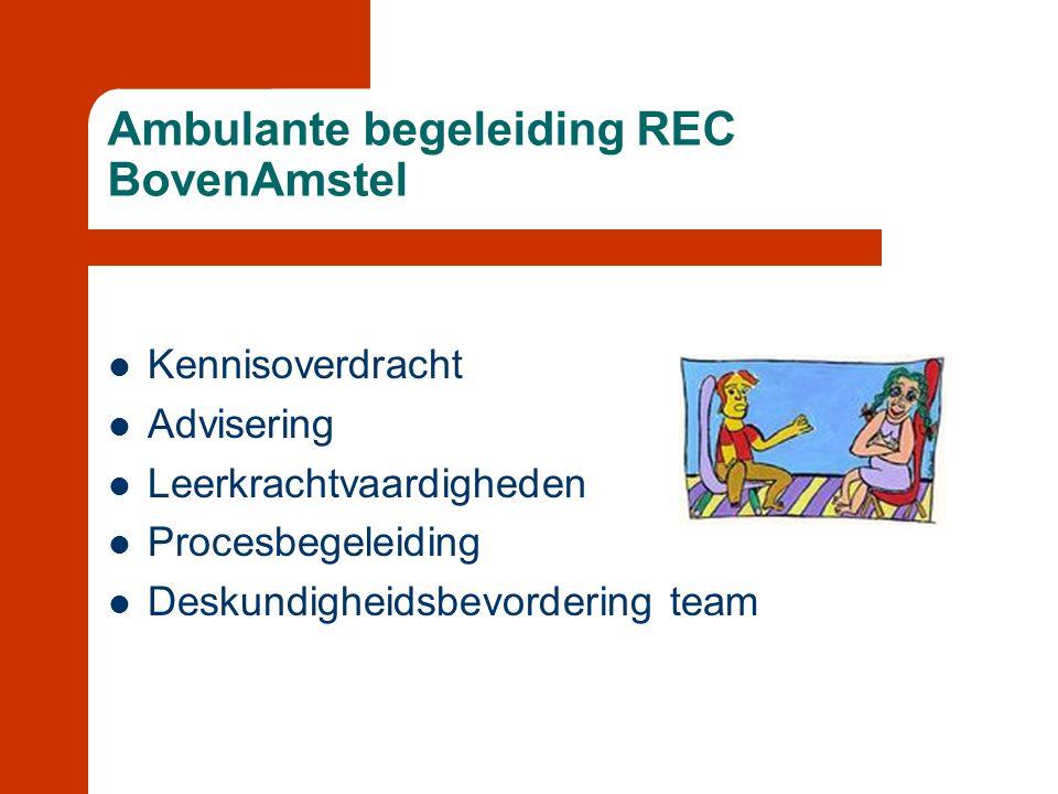 Ambulante begeleiding REC BovenAmstel  Kennisoverdracht  Advisering  Leerkrachtvaardigheden  Procesbegeleiding  Deskundigheidsbevordering team