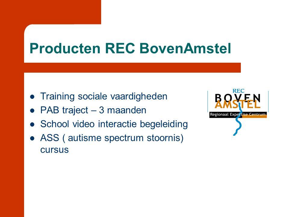 Producten REC BovenAmstel  Training sociale vaardigheden  PAB traject – 3 maanden  School video interactie begeleiding  ASS ( autisme spectrum sto