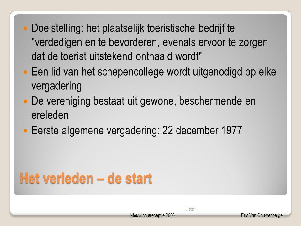 Nieuwjaarsreceptie 2006Eric Van Cauwenberge Het verleden – de start  Doelstelling: het plaatselijk toeristische bedrijf te