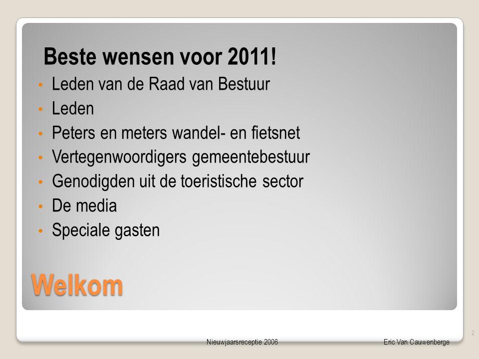 Nieuwjaarsreceptie 2006Eric Van Cauwenberge Inhoud • Het verleden • Het heden • De toekomst • Uitsmijters • Dank • Proost 5-7-2014