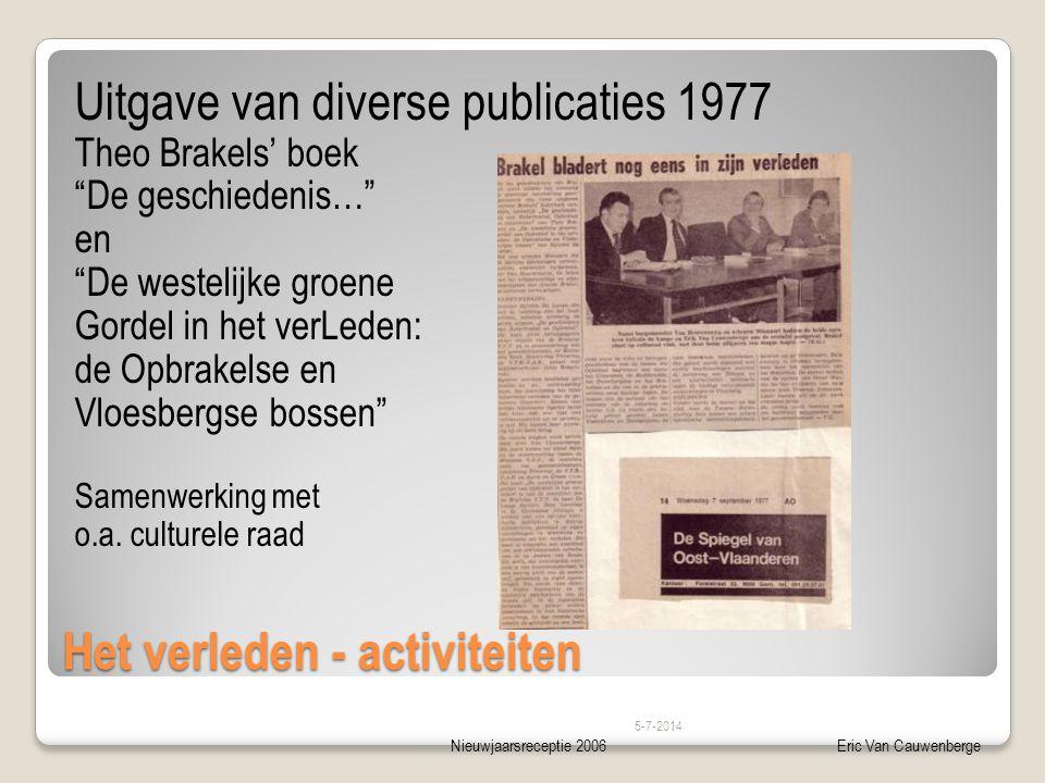 """Nieuwjaarsreceptie 2006Eric Van Cauwenberge Het verleden - activiteiten Uitgave van diverse publicaties 1977 Theo Brakels' boek """"De geschiedenis…"""" en"""
