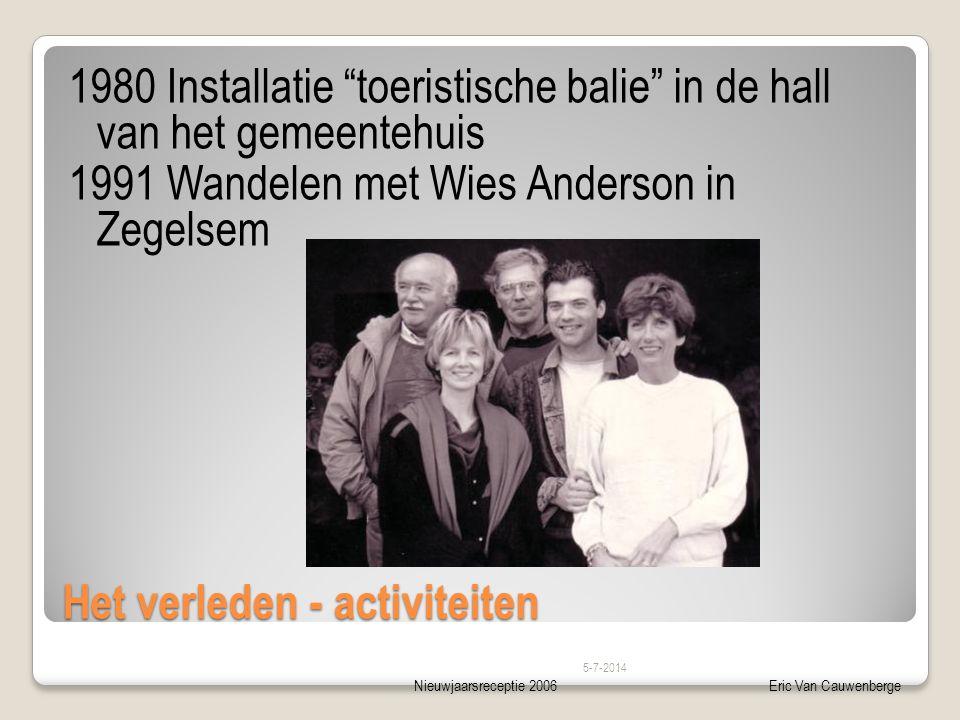 Nieuwjaarsreceptie 2006Eric Van Cauwenberge Het verleden - activiteiten 1980 Installatie toeristische balie in de hall van het gemeentehuis 1991 Wandelen met Wies Anderson in Zegelsem 5-7-2014