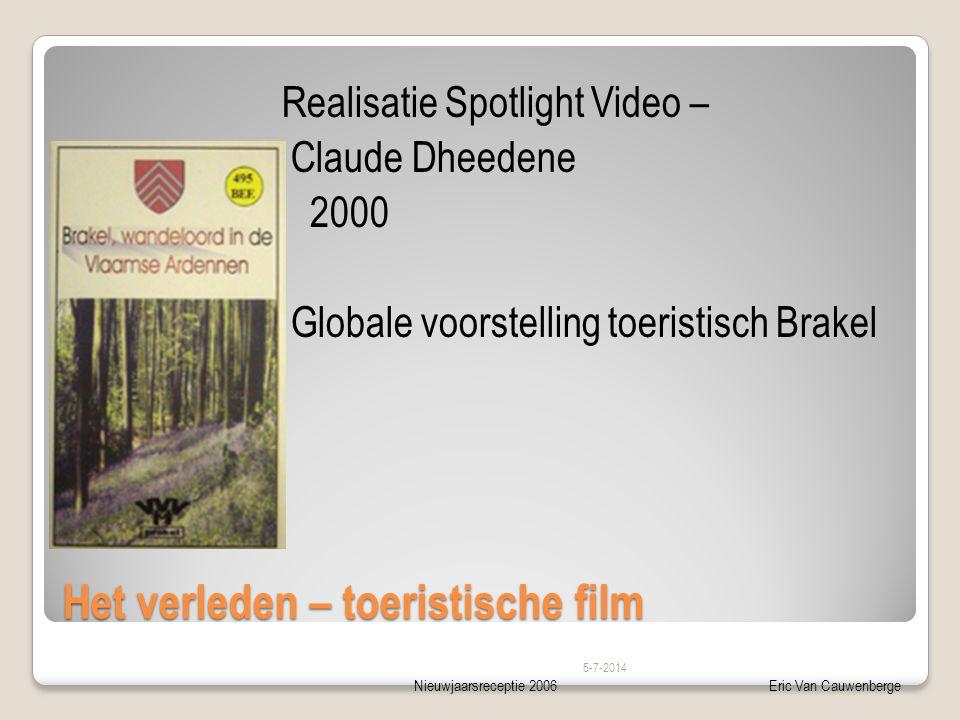 Nieuwjaarsreceptie 2006Eric Van Cauwenberge Het verleden – toeristische film Realisatie Spotlight Video – Claude Dheedene  2000  Globale voorstelling toeristisch Brakel 5-7-2014
