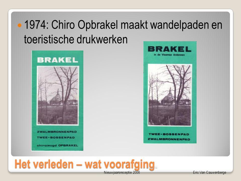 Nieuwjaarsreceptie 2006Eric Van Cauwenberge Het verleden – wat voorafging  1974: Chiro Opbrakel maakt wandelpaden en toeristische drukwerken 5-7-2014