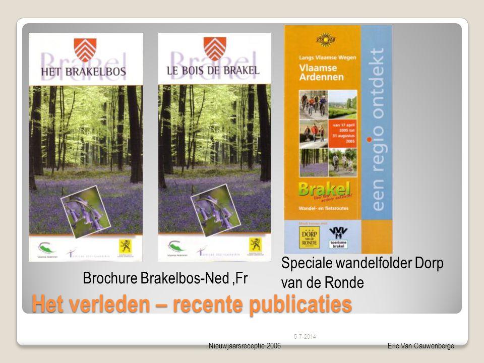 Nieuwjaarsreceptie 2006Eric Van Cauwenberge Het verleden – recente publicaties 5-7-2014 Brochure Brakelbos-Ned,Fr Speciale wandelfolder Dorp van de Ro