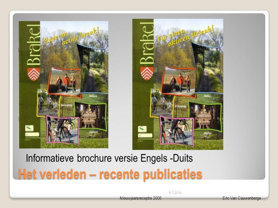 Nieuwjaarsreceptie 2006Eric Van Cauwenberge Het verleden – recente publicaties 5-7-2014 Informatieve brochure versie Engels -Duits