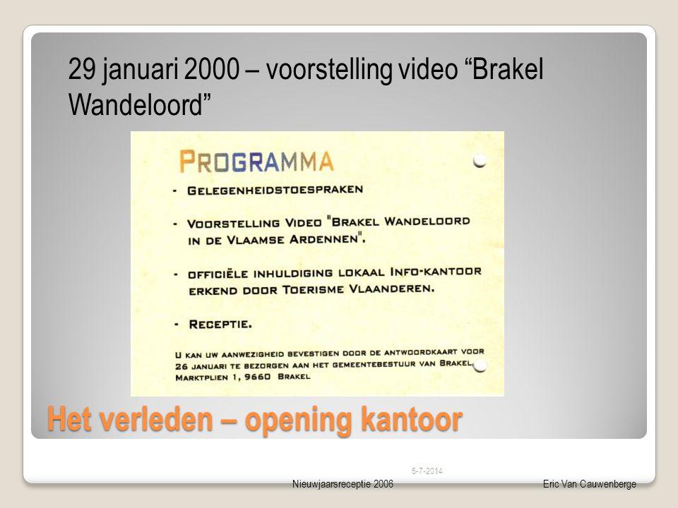 Nieuwjaarsreceptie 2006Eric Van Cauwenberge Het verleden – opening kantoor 5-7-2014 29 januari 2000 – voorstelling video Brakel Wandeloord