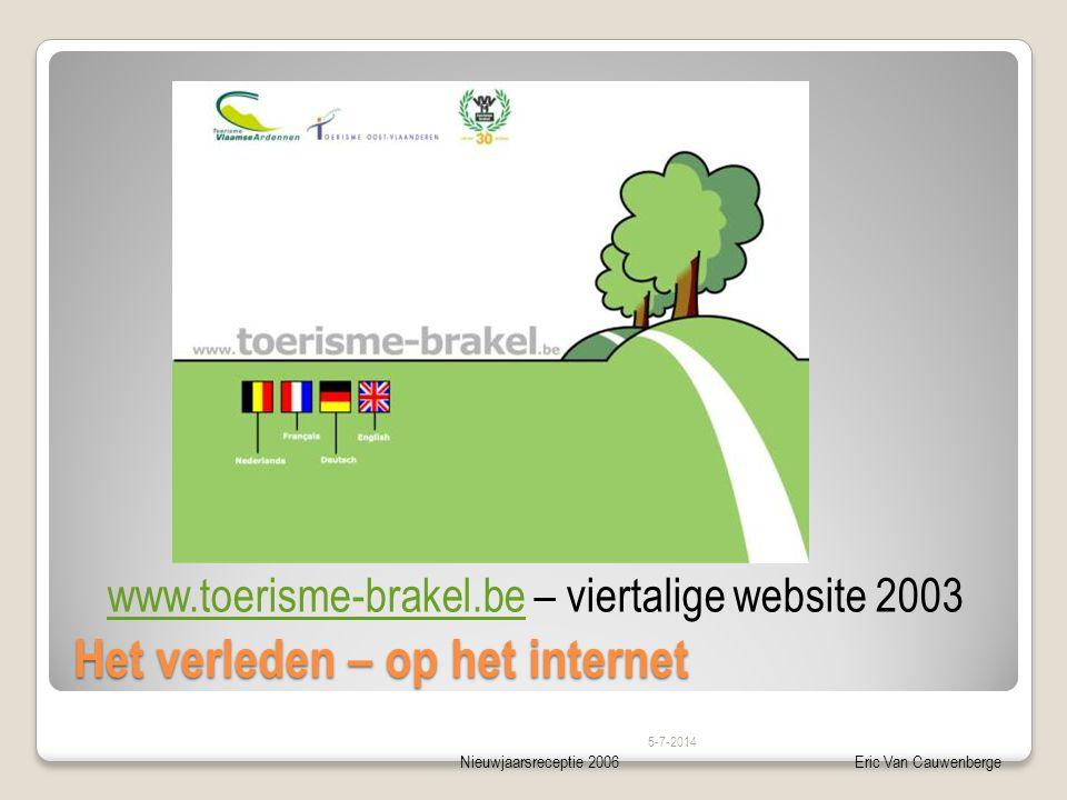 Nieuwjaarsreceptie 2006Eric Van Cauwenberge Het verleden – op het internet 5-7-2014 www.toerisme-brakel.bewww.toerisme-brakel.be – viertalige website 2003