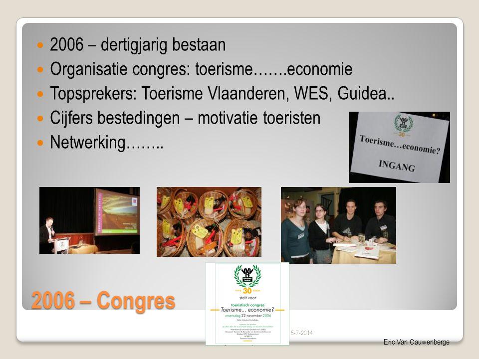 Nieuwjaarsreceptie 2006Eric Van Cauwenberge 2006 – Congres  2006 – dertigjarig bestaan  Organisatie congres: toerisme…….economie  Topsprekers: Toerisme Vlaanderen, WES, Guidea..