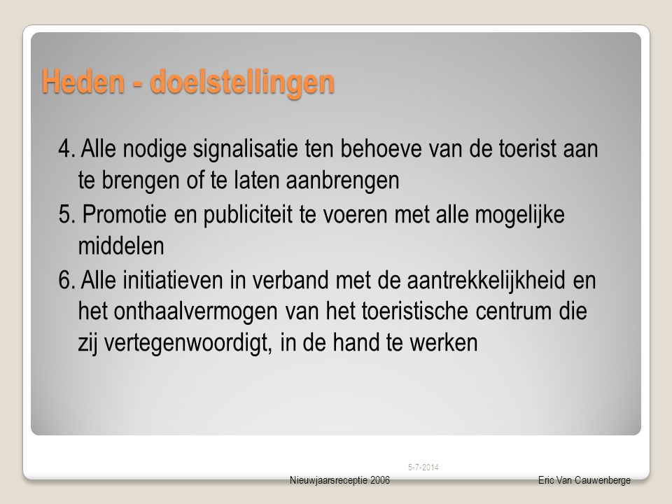 Nieuwjaarsreceptie 2006Eric Van Cauwenberge Heden - doelstellingen 4.