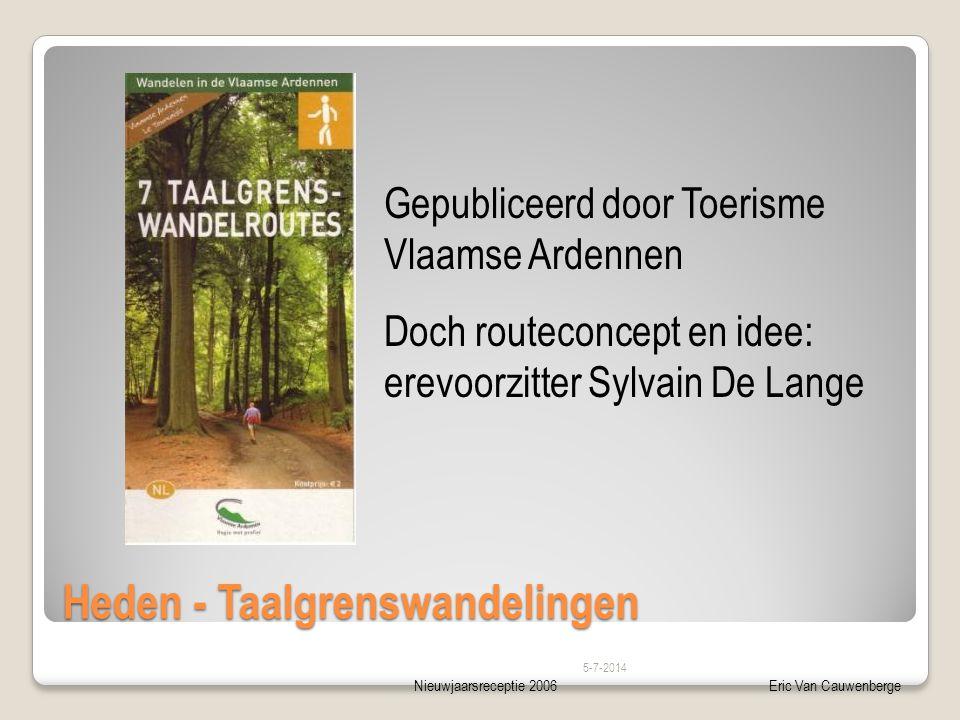 Nieuwjaarsreceptie 2006Eric Van Cauwenberge Heden - Taalgrenswandelingen 5-7-2014 Gepubliceerd door Toerisme Vlaamse Ardennen Doch routeconcept en ide