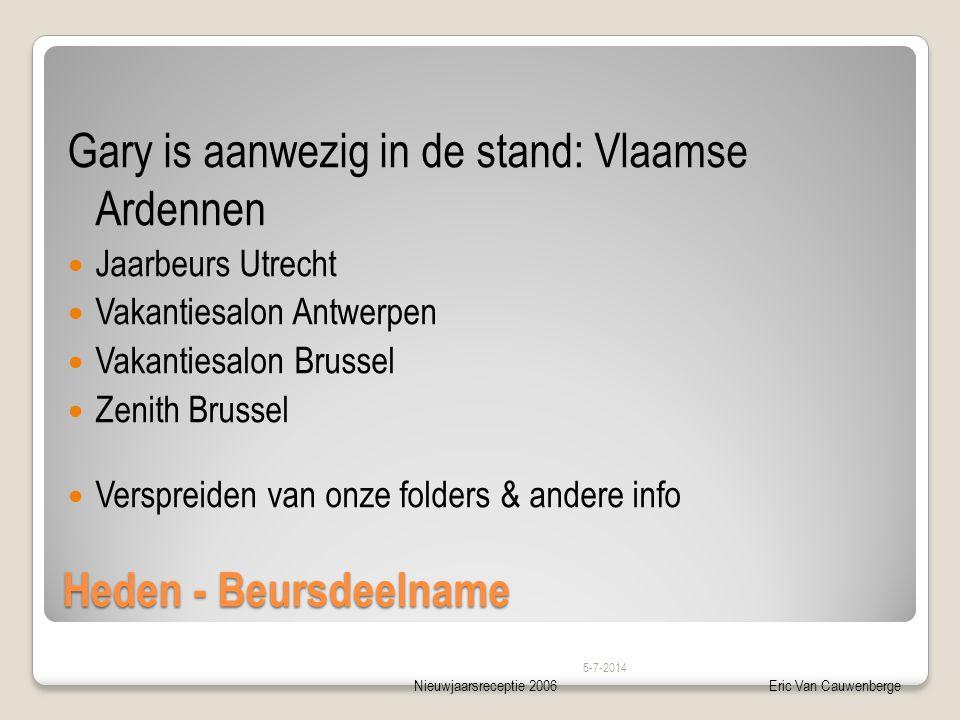 Nieuwjaarsreceptie 2006Eric Van Cauwenberge Heden - Beursdeelname Gary is aanwezig in de stand: Vlaamse Ardennen  Jaarbeurs Utrecht  Vakantiesalon A