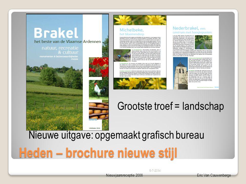Nieuwjaarsreceptie 2006Eric Van Cauwenberge Heden – brochure nieuwe stijl 5-7-2014 Nieuwe uitgave: opgemaakt grafisch bureau Grootste troef = landschap