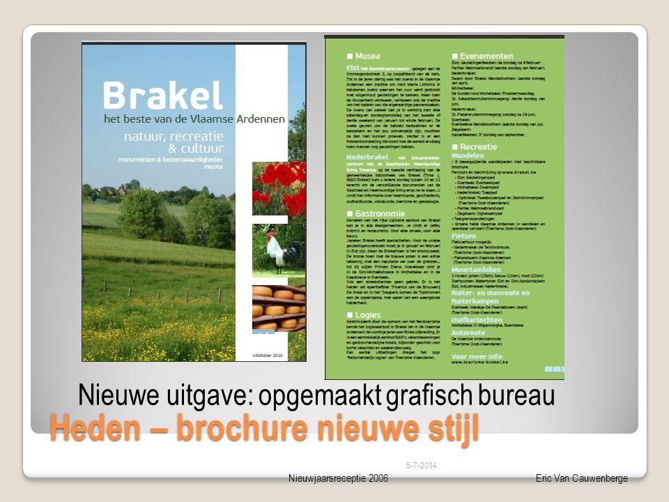Nieuwjaarsreceptie 2006Eric Van Cauwenberge Heden – brochure nieuwe stijl 5-7-2014 Nieuwe uitgave: opgemaakt grafisch bureau