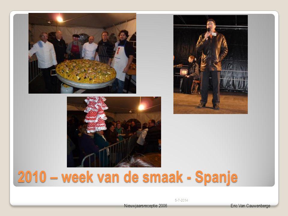 Nieuwjaarsreceptie 2006Eric Van Cauwenberge 2010 – week van de smaak - Spanje 5-7-2014