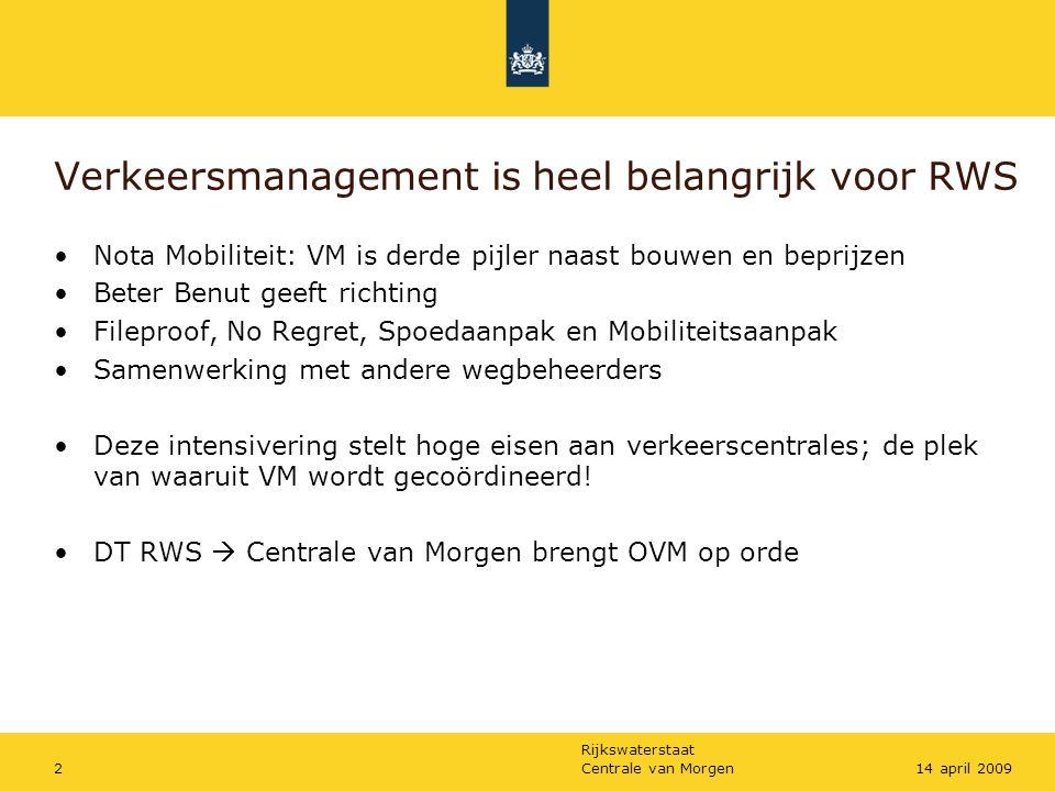 Rijkswaterstaat Centrale van Morgen214 april 2009 Verkeersmanagement is heel belangrijk voor RWS •Nota Mobiliteit: VM is derde pijler naast bouwen en
